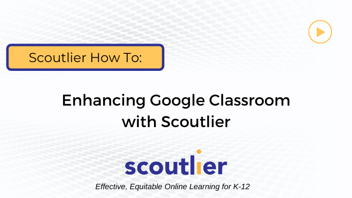 Watch Video: Enhancing Google Classroom with Scoutlier