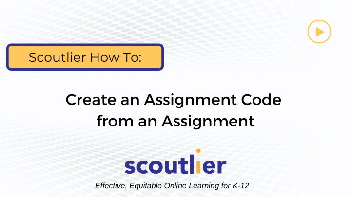 Watch Video: How to Create an Assignment Code
