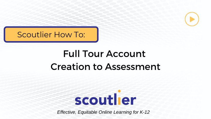 Watch Video: Full Tour Account Creation to Assessment